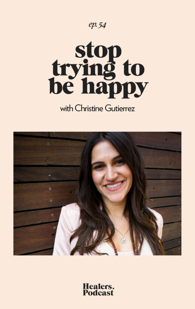 Episode 52 Stop Trying to Be Happy, With ChrWistine Gutierrez   HealersWanted.com 🙏🏻 We're not here to fix you, because you aren't broken. We're here to help you heal yourself. Our trusted holistic guides, virtual healing experiences, and spiritually curious community will support you wherever you are on the journey.