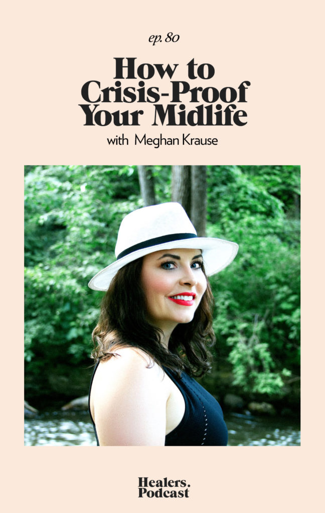 Episode 80: How to Crisis-Proof Your Midlife with Meghan Krause | HealersWanted.com 🙏🏻 We're not here to fix you, because you aren't broken. We're here to help you heal yourself. Our trusted holistic guides, virtual healing experiences, and spiritually curious community will support you wherever you are on the journey.